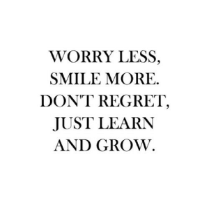 https://iglovequotes.net/: WORRY LESS,  SMILE MORE.  DON'T REGRET,  JUST LEARN  AND GROW. https://iglovequotes.net/