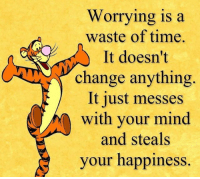 Worrying is a  waste of time.  It doesn't  change anything  It just messes  with your mind  and steals  your happiness. my life is a waste of time kidzbop vape autism cancer dancemoms meme memes dankmemes bushdid911 kek suicide filthyfrank