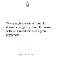 """Time, Change, and Happiness: Worrying is a waste of time. It  doesn't change anything. It messes  with your mind and steals vour  happiness  OWORLDSTAR """"Why worry when you can't do anything about it..."""" 🙏 @QWorldstar https://t.co/Padwotxpwg"""