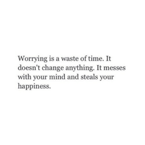 https://iglovequotes.net/: Worrying is a waste of time. It  doesn't change anything. It messes  with your mind and steals your  happiness. https://iglovequotes.net/