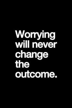 65 Positive Thinking Quotes And Life Thoughts 52: Worrying  will never  change  the  outcome. 65 Positive Thinking Quotes And Life Thoughts 52