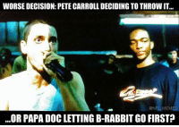 Which one is worse?: WORSE DECISION: PETE CARROLL DECIDING TO THROWIT.  @NFL MEMES  ...OR PAPA DOC LETTING B-RABBIT GO FIRST Which one is worse?