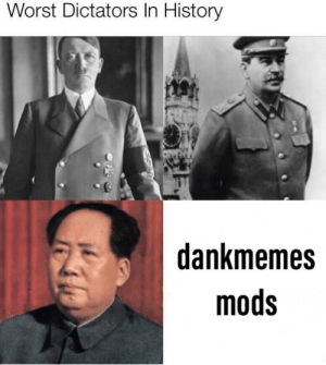 how awesome would it be if the gay mods actually did some work instead of sucking dick all day long: Worst Dictators In History  dankmemes  mods how awesome would it be if the gay mods actually did some work instead of sucking dick all day long