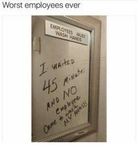 Wash Hands: Worst employees ever  EMPLOYEES MUST  WASH HANDS  HAND  WAitED  45