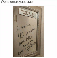 Im dead 😂: Worst employees ever  EMPLOYEES MUST  WASH HANDS  WAitED  0 Im dead 😂