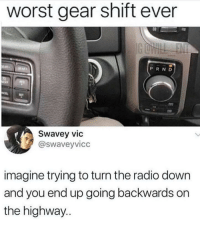 Swavey: worst gear shift ever  PRND  Swavey vic  @swaveyvicc  imagine trying to turn the radio down  and you end up going backwards on  the highway..
