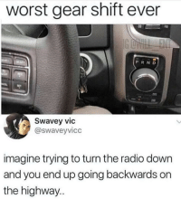 God, Radio, and Down: worst gear shift ever  PRND  Swavey vic  @swaveyvicc  imagine trying to turn the radio down  and you end up going backwards on  the highway.. Oh God No