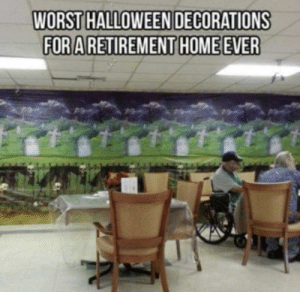 Bit harsh…but soo funny: WORST HALLOWEEN DECORATIONS  FOR A RETIREMENT HOME EVER Bit harsh…but soo funny