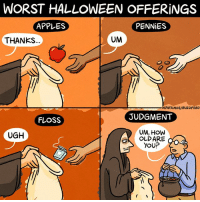 Halloween, Memes, and Buzzfeed: WORST HALLOWEEN OFFERiNGS  APPLES  PENNiES  THANKS  UM  MPATRINOS/BUZZFEED  JUDGMENT  FLOSS  UM, HOW  OLDARE  YOUP  UGH Can you just let me live(By @maritsapatrinos)