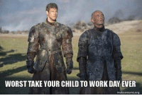 Work, Got, and Working: WORST TAKE YOUR CHILD TO WORK DAY EVER  makeameme.org GoT problems 😂 https://t.co/FfNnV6fg2q