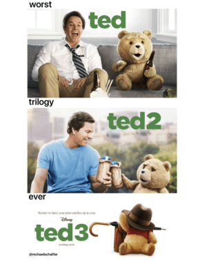 Disney ruining yet another franchise by Swaynem FOLLOW 4 MORE MEMES.: worst  ted  trilogy  ted2  ever  Sooner or later, your past catches up to you.  ted3C  coming soon  @mchaelschaffer Disney ruining yet another franchise by Swaynem FOLLOW 4 MORE MEMES.