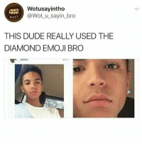 Dude, Emoji, and Hoes: Wotusayintho  @Wot_ u_sayin_bro  08A.  wus  THIS DUDE REALLY USED THE  DIAMOND EMOJI BRO  矍, Drvnn Gm hoes & hoets (@savageebruh)