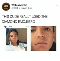 Dude, Emoji, and Memes: Wotusayintho  @Wot u_sayin_bro  eust  THIS DUDE REALLY USED THE  DIAMOND EMOJI BRO  orvnn Bruhhh I'm weak 😂😂😂💀