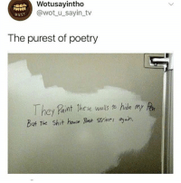 Memes, Shit, and House: Wotusayintho  @wot u_sayin_tv  leus  The purest of poetry  cy Paint hese walls to hide my  But The Shit house Poet sTikes ayah. the shit house poet damn - Max textpost textposts