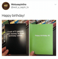 Birthday, Get Money, and Lmao: Wotusayintho  @wot_u_sayin_tv  wus  Happy birthday!  4 out of 5 people  s get money in their  birthday cards.  Happy birthday, Lmao
