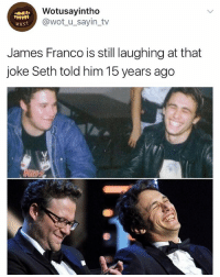 James Franco, Girl Memes, and Wot: Wotusayintho  @wot u_sayin_tv  wuS.T  James Franco is still laughing at that  joke Seth told him 15 years ago 🤣😂🤣😂