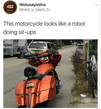 😂😂 ...with a boner: Wotusayintho  @wot u_sayin_tv  wus1  This motorcycle looks like a robot  doing sit-ups  RESHMENTGH 😂😂 ...with a boner