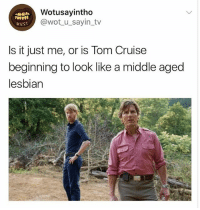 Tom Cruise, Cruise, and Lesbian: Wotusayintho  @wot_u_sayin_tv  wust  Is it just me, or is Tom Cruise  beginning to look like a middle aged  lesbian 🤣😂🤣😂😂