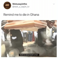 It's Lit, Lit, and Death: Wotusayintho  @wot u_sayin_tv  wust  Remind me to die in Ghana  Death is classy! Death is fun! Its lit 🔥💀