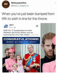 He looks like he is plotting to do a red wedding 😂: Wotusayintho  @wot_u_sayin_tv  wuST  When you've just been bumped from  fifth to sixth in line for the throne  ABC7  8 hrs.  obc  BABY NO. 3! Congratulations to Kate  Middleton and Prince William, who are  expecting their third child. Details... See More  CONGRATULATIONS!  BABY #3 ON THE WAY! He looks like he is plotting to do a red wedding 😂