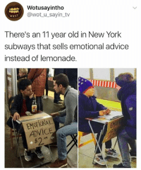 😂😂 lmfaoo: Wotusayintho  @wotu_sayin_tv  wus1  There's an 11 year old in New York  subways that sells emotional advice  instead of lemonade.  ADVIC  $2  oe 😂😂 lmfaoo