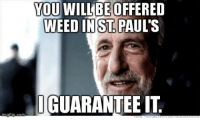 i guarantee it: WOU WILL BEOFFERED  WEED IN ST PAUL'S  I GUARANTEE IT