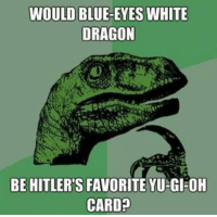 yu gi oh cards: WOULD BLUE-EYES WHITE  DRAGON  BE HITLER'S FAVORITE YU-GI-OH  CARD