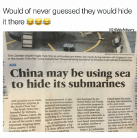 """maritime: Would of never guessed they would hide  it there  IG @bitchtheory  The Chinese missile frigate Yulin BAORUELINXina Press fie  fires an anti-surface gun battery last month during exercises with Sngapores navy  in the South China Sea. Some analysts fear China is elevating its presence in the sea so it can conceal its submarines.  ASIA  China may be using sea  to hide its submarines  a  nual  nuclear-powered. It also  that developed by the  United States was easily  th  n and certainly not to furth-  tracking their submarines  U  er militarize outposts in has at least three nuclear  United States and Russia.  in the open ocean.  the South China Sea.""""  powered submarines submarine program is  The South China Sea  pable of launching ballis-  a major part of that push.  So the Soviets created  te  bounded by Vietnam,  tic missiles and is plan-  Since submarines can  heavily mined and forti- ed  China, Taiwan, Japan, the ning to add five more,  often avoid detection,  fied zones for their subs to  ly  Philippines and Malaysia  according to a Pentagon  they are less vulnerable to operate as close to the  ti  1- is one the world's most  report released last year.  a first-strike attack than United States as possible.  a  of April media brief  land-based intercontinen- One was in the White Sea important shipping lanes.  In an northwest Russia and  of  China asserts it holds  ing in Washington, a top tal ballistic missiles or  the Sea maritime rights to 80  US. Navy said the nuclear bombers.  other was in the watching  China's J12 submarine Okhotsk, north of Japan,"""