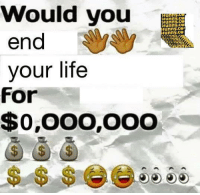 🤔: Would you  16unnv.ce  ifunny.ce  ifunny.ce  funny,CO  Funny,CU  end  your life  for  $0,000,000 🤔