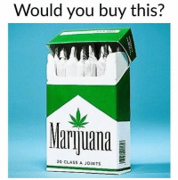 Memes, Snapchat, and Hell: Would you buy this?  Maruana  20 CLASS A JOINTS HELL YES!!!!! Snapchat: thehighvibe 🍁