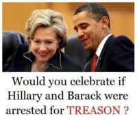 Memes, Treason, and 🤖: Would you celebrate if  Hillary and Barack were  arrested for TREASON?
