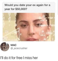 Date, Free, and Sad: Would you date your ex again for a  year for $50,000?  OWILL EN  sin x  MAC  @_acecrusher  I'll do it for free I miss her A little sad, a little wholesome via /r/wholesomememes https://ift.tt/2ItNV24