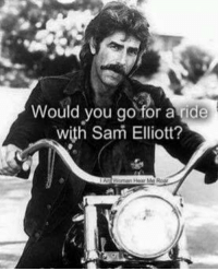 Dank, 🤖, and Sam Elliott: Would you go for a ride  with Sam Elliott? P