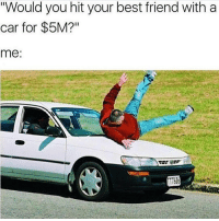 """Best Friend, Shopping, and Best: """"Would you hit your best friend with a  car for $5M?""""  me I'll wheelchair you around after for our shopping spree @mybestiesays"""