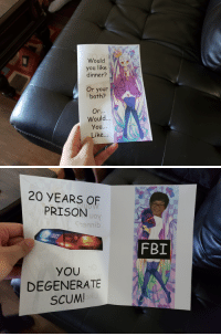 It was my friend's birthday recently and he happened to own a ngnl pillow. This was one of his cards.: Would  you like  dinner?  Or your  bath?  Would...  You...  Like...   20 YEARS OF  PRISON  JO  oy  FBI  YOU  DEGENERATE  SCUM It was my friend's birthday recently and he happened to own a ngnl pillow. This was one of his cards.