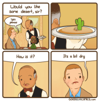 How, Com, and Ihs: Would you like  some desert, sir?  Ves  please  How is it?  Ihs a bit dry  GOODBEARCOMICS.com