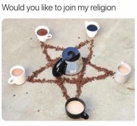 Why, yes. Yes I would!: Would you like to join my religion Why, yes. Yes I would!