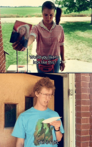 Memes, Napoleon Dynamite, and Girl: | Would you like to  look like this?  This is a girl. Napoleon Dynamite