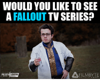 Love, Memes, and Fallout: WOULD YOU LIKE TO SEE  A FALLOUT  TV SERIES?  FILLEUT  TERRACE  EN TER TAIN M E N T I know i would love to see one, what about you? Like: Filmbyte Entertainment