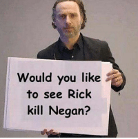 I would love tho 💀 Follow (@waalkingdeadamc) for more! TheWalkingDead: would you like  to see Rick  kill Negan? I would love tho 💀 Follow (@waalkingdeadamc) for more! TheWalkingDead