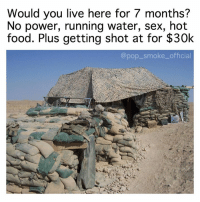 Food, Homie, and Memes: Would you live here for 7 months?  No power, running water, sex, hot  food. Plus getting shot at for $30k  @pop_smoke_official Tag a homie who would 💪🏼