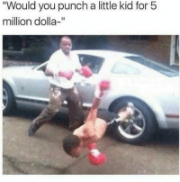 "Memes, Free, and Good: ""Would you punch a little kid for 5  million dolla-"" Follow these steps win a free shoutout 😱 -1. Like this post 😱 -2. Follow @allurbancentral 😱 -3. Like their latest post 😱 -4. Comment ""done"" Letter by letter without being interrupted on their last post! 😎 97% failed! 😭 - Double-Tap for good luck!✊🏼 Only winners following us and @allurbancentral will be selected📣"
