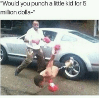 "Funny, Kid, and You: ""Would you punch a little kid for 5  million dolla-"" 😂😂😂"