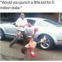 """Memes, Video, and 🤖: Would you punch a little kid for 5  million dolla-"""" Always wondered if this was a video or a perfect timed pic 🤔"""