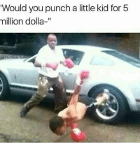 Humans of Tumblr, Kid, and You: Would you punch a little kid for5  million dolla-""