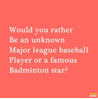 51 Would You Rather Questions 4: Would you rather  Be an unknown  Major league baseball  Player or a famous  Badminton star?  BOOM  SUMO 51 Would You Rather Questions 4