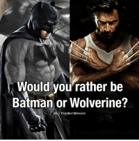 Memes, Wolverine, and Would You Rather: Would you rather be  Batman or Wolverine?  IG THE BAT BRAND Batman