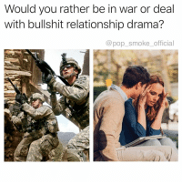 Memes, Pop, and Would You Rather: Would you rather be in war or deal  with bullshit relationship drama?  @pop_smoke_official Honest answer