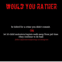 WOULD YOU RATHER  be killed for a crime you didn't commit.  OR  let 10 child molesters/rapists walk away from jail time.  (they continue to do bad)  follow @paranormalpostings on Instagram Honestly ill prob pick the top one because that's 10 mofo being let go -.- I hate people like that. scary spooky creepy horror haunted terror nightmare paranormalpostings scarystories latenightpost halloween