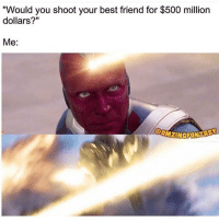 "Batman, Best Friend, and SpiderMan: ""Would you shoot your best friend for $500 million  dollars?  Me Tag your friends!😂🔥 Follow @comic.book.memes (me) for more🍻 - - - justiceleague superman captainamerica batman wonderwoman arrow theflash gotham spiderman batmanvsuperman comicbookmemes justiceleaguememes avengers avengersmemes deadpool dccomics dcmemes dccomicsmemes marvel marvelcomics marvelmemes starwars doctorstrange captainamericacivilwar doctorstrange"